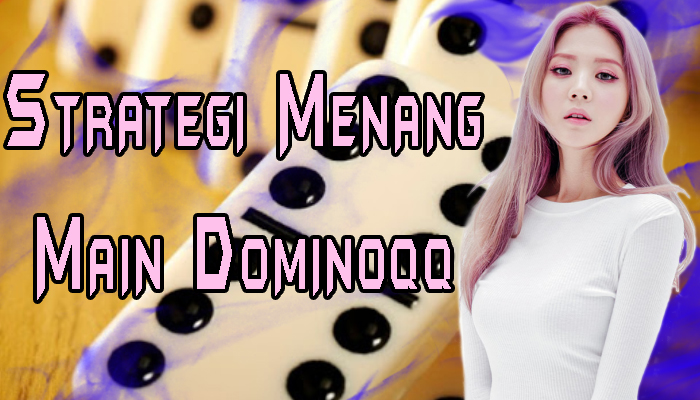 Strategi Menang Main Dominoqq
